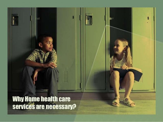 Why Home health care services are necessary?