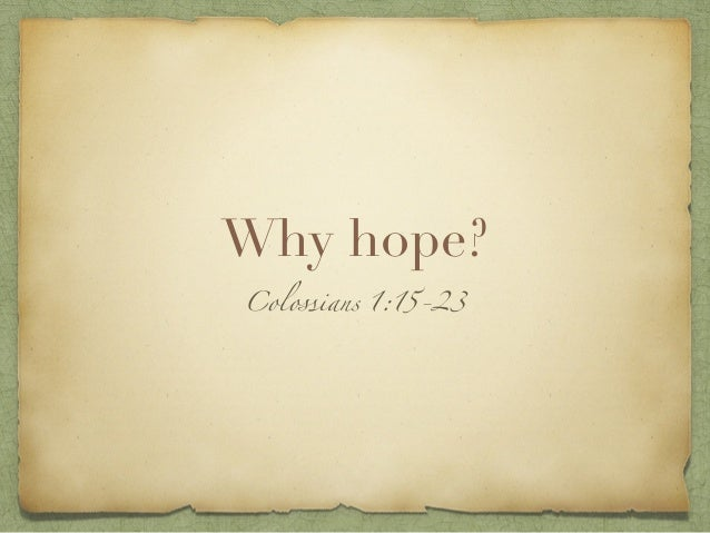 Why hope? Colossians 1:15-23