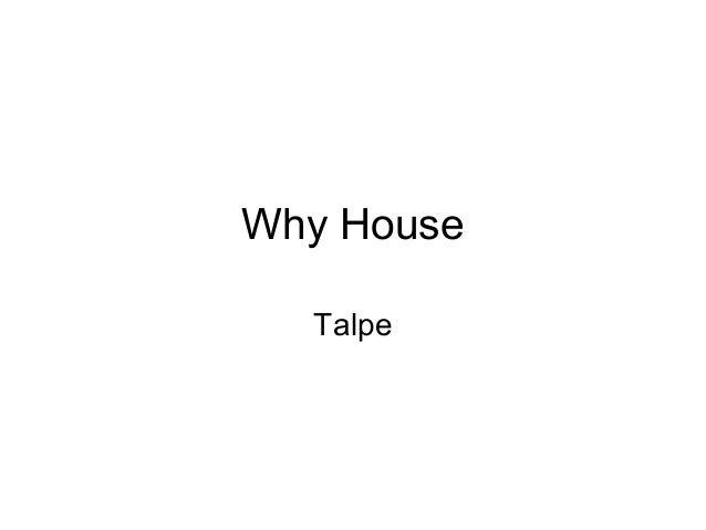 Why House Talpe