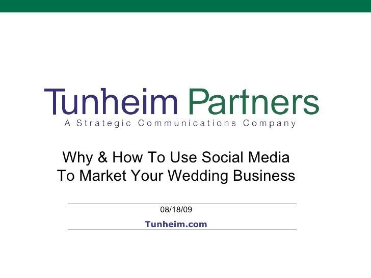 Why & How To Use Social Media To Market Your Wedding Business 08/18/09 Tunheim.com