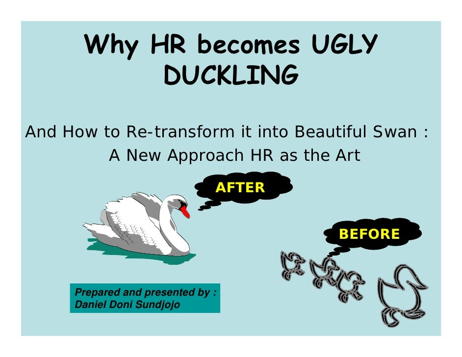 Why HR becomes UGLY            DUCKLING  And How to Re-transform it into Beautiful Swan :          A New Approach HR as th...