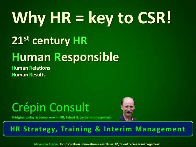 Why HR = key to CSR!21st century HRHuman ResponsibleHuman RelationsHuman ResultsCrépin ConsultBridging today & tomorrow in...