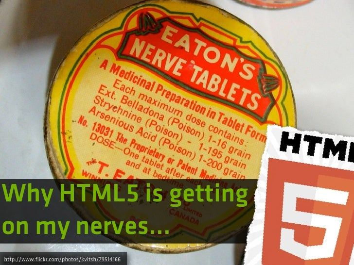 Why HTML5 is gettingon my nerves...http://www.flickr.com/photos/kvitsh/79514166