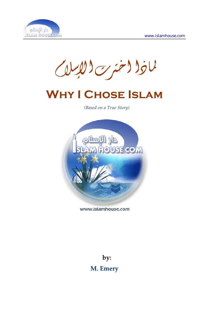 www.islamhouse.com      ﳌﺎﺫﺍ ﺍﺧﱰﺕ ﺍﻹﺳﻼﻡ Why I Chose Islam       (BasedonaTrueStory)                   by     Saalih...