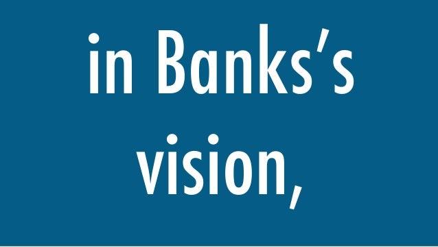 in Banks's vision,