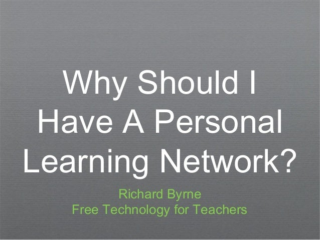 Why Should I Have A PersonalLearning Network?          Richard Byrne   Free Technology for Teachers