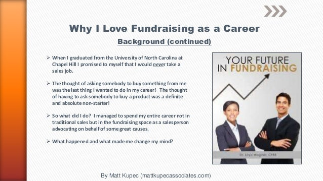 Matt Kupec:  Why i Love Fundraising as a Career Slide 3