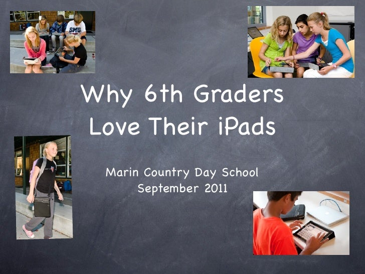 Why 6th GradersLove Their iPads Marin Country Day School      September 2011