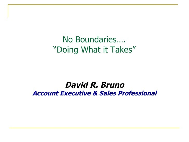 """No Boundaries….  """"Doing What it Takes"""" David R. Bruno Account Executive & Sales Professional"""