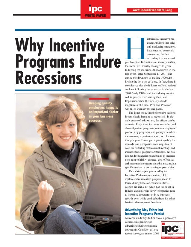 ipc  www.incentivecentral.org  WHITE PAPER  Why Incentive Programs Endure Recessions Keeping quality employees happy is an...