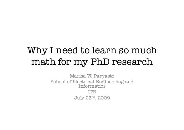 Why I need to learn so muchmath for my PhD research            Marisa W. Paryasto    School of Electrical Engineering and ...