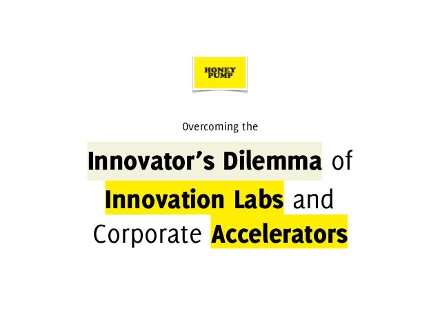 Overcoming the Innovator's Dilemma of Innovation Labs and Corporate Accelerators