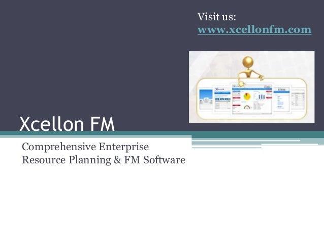 Xcellon FM Comprehensive Enterprise Resource Planning & FM Software Visit us: www.xcellonfm.com