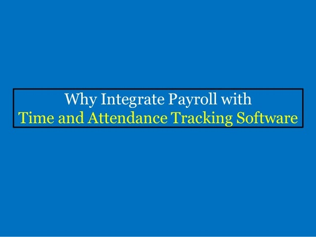 why integrate payroll with time and attendance tracking software