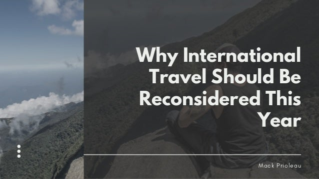 Why International Travel Should Be Reconsidered This Year Mack Prioleau