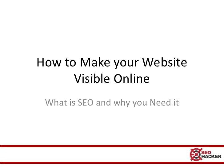 How to Make your Website      Visible Online What is SEO and why you Need it