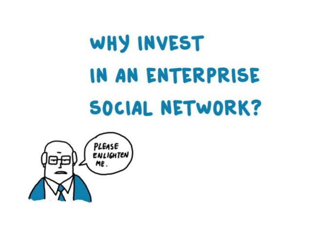Why invest in a social enterprise network? Please enlighten me.
