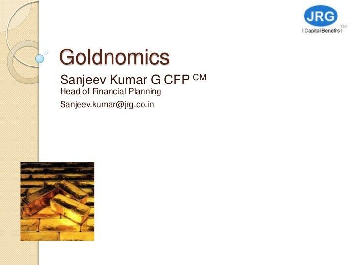 GoldnomicsSanjeev Kumar G CFP CMHead of Financial PlanningSanjeev.kumar@jrg.co.in