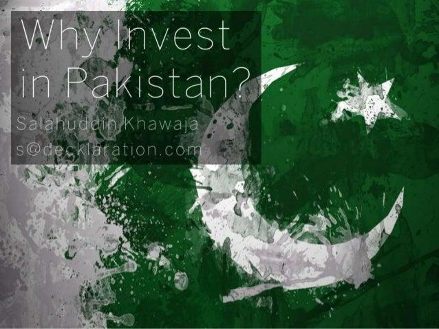 Why Invest in Pakistan? Salahuddin Khawaja s@decklaration.com  -1-