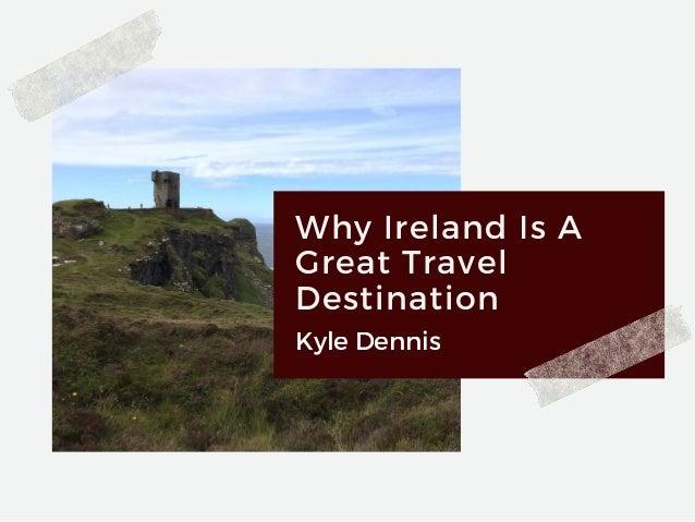 Why Ireland Is A Great Travel Destination Kyle Dennis