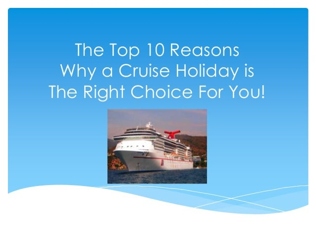 The Top 10 Reasons Why a Cruise Holiday isThe Right Choice For You!