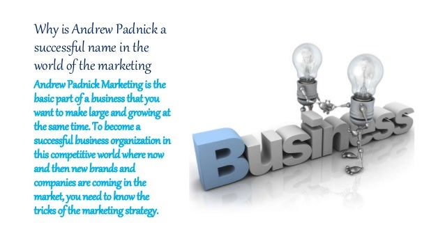 Why is Andrew Padnick a successful name in the world of the marketing AndrewPadnick Marketing is the basic part of a busin...