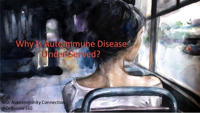 © 2014 - All rights reserved. Why Is Autoimmune Disease Under-Served? Your Autoimmunity Connection @DrBonnie360