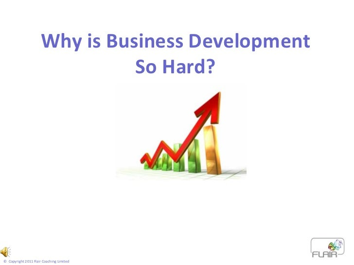 Housekeeping Why is Business Development So Hard? ©  Copyright 2011 Flair Coaching Limited