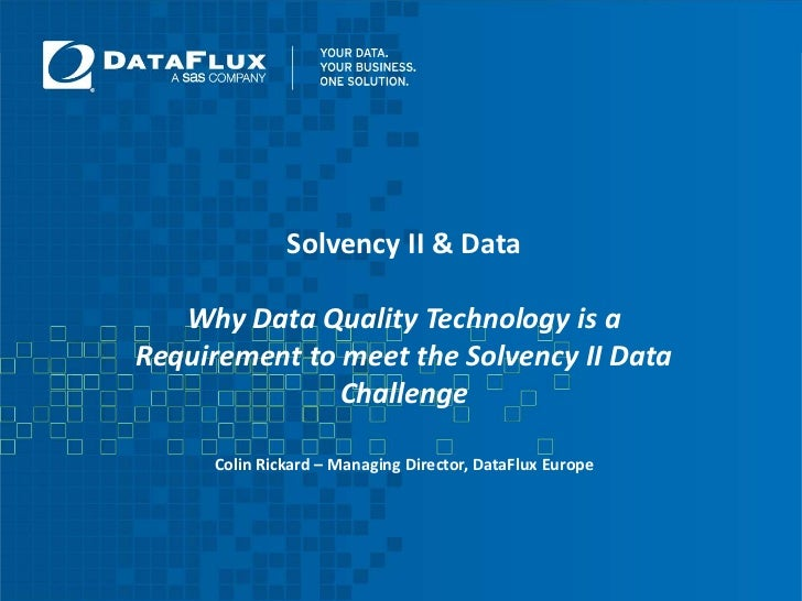 Solvency II & DataWhy Data Quality Technology is a Requirement to meet the Solvency II Data ChallengeColin Rickard – Manag...