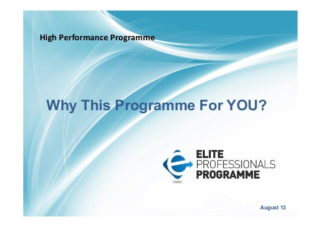 Why This Programme For YOU? August 13 High  Performance  Programme