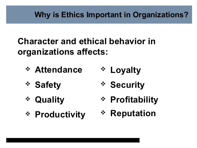 why is ethics important to the The character of values and ethics values can be defined as those  things that are important to or valued by someone that someone can be an.