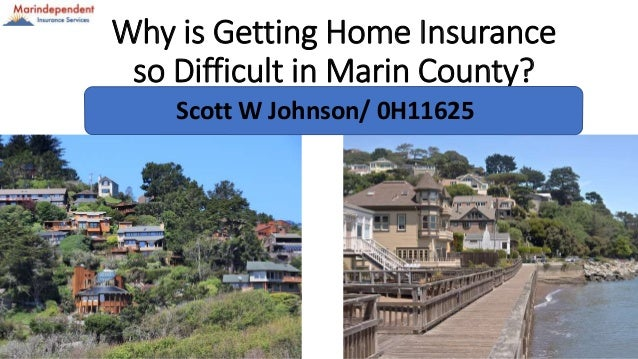 Why is Getting Home Insurance so Difficult in Marin County? Scott W Johnson/ 0H11625