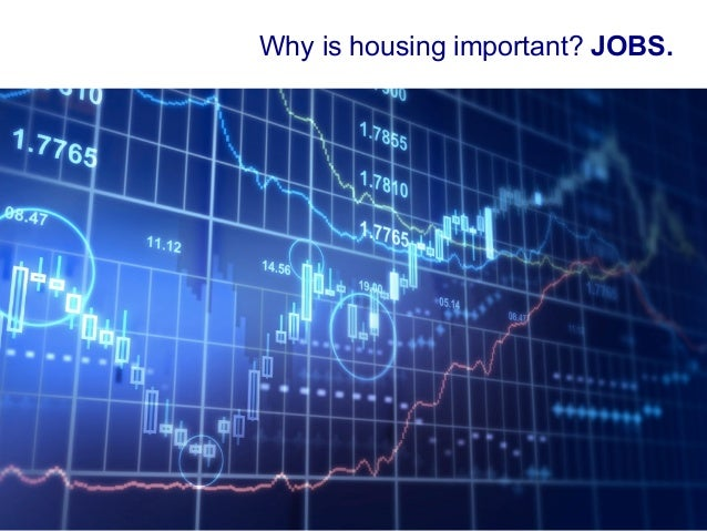 Why is housing important? JOBS.                             1