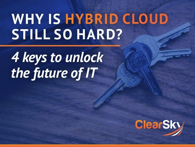 WHY IS STILL SO HARD? 4 keys to unlock the future of IT