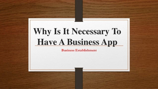 Why Is It Necessary To Have A Business App Business Establishment