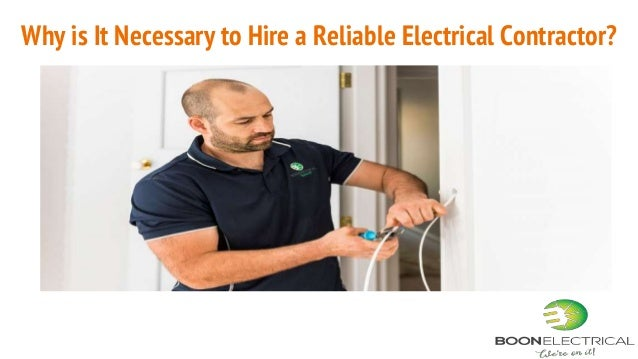 Why Is It Necessary To Hire A Reliable Electrical Contractor