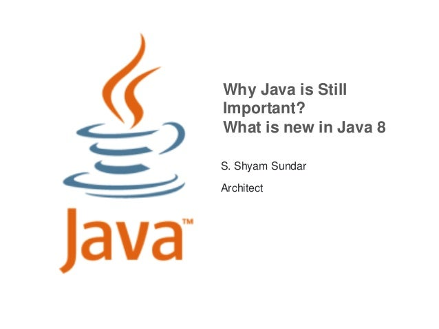 Why Java is StillImportant?What is new in Java 8S. Shyam SundarArchitect