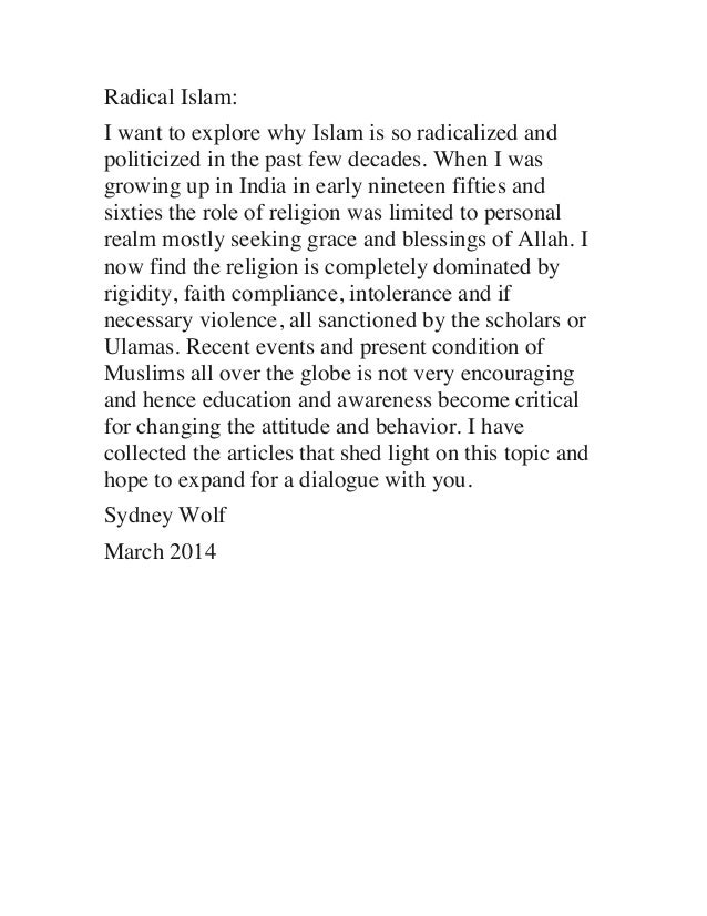 Radical Islam: I want to explore why Islam is so radicalized and politicized in the past few decades. When I was growing u...