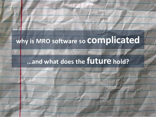 why is MRO software so complicated    …and what does the future hold?