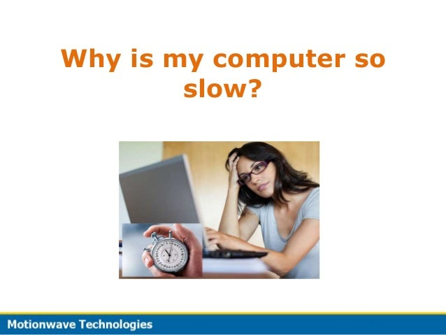 Why is my Computer So Slow & How You can Speed up Your Computer?