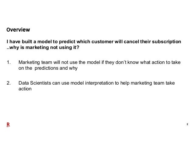 2 I have built a model to predict which customer will cancel their subscription ..why is marketing not using it? 1. Market...