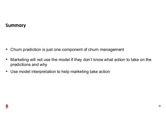 31 • Churn prediction is just one component of churn management • Marketing will not use the model if they don't know what...