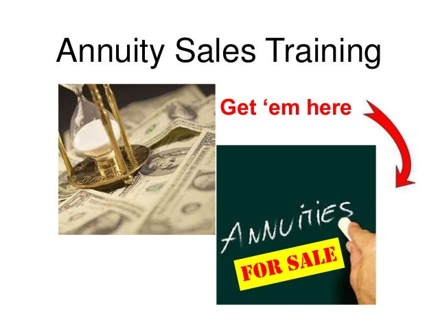 Annuity Sales Training Get 'em here