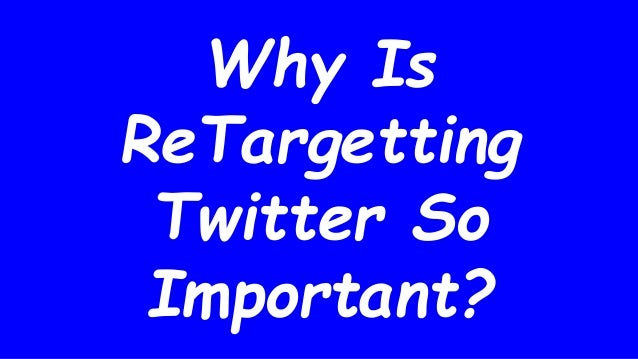 Why Is ReTargetting Twitter So Important?