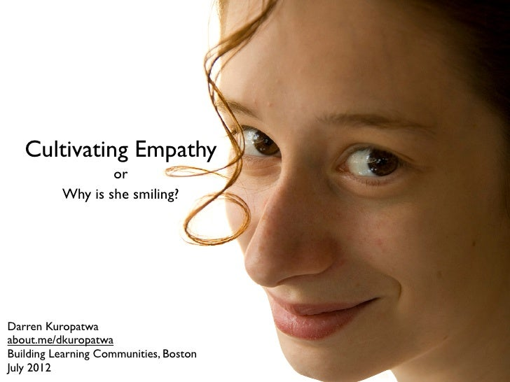 Cultivating Empathy                  or          Why is she smiling?Darren Kuropatwaabout.me/dkuropatwaBuilding Learning C...