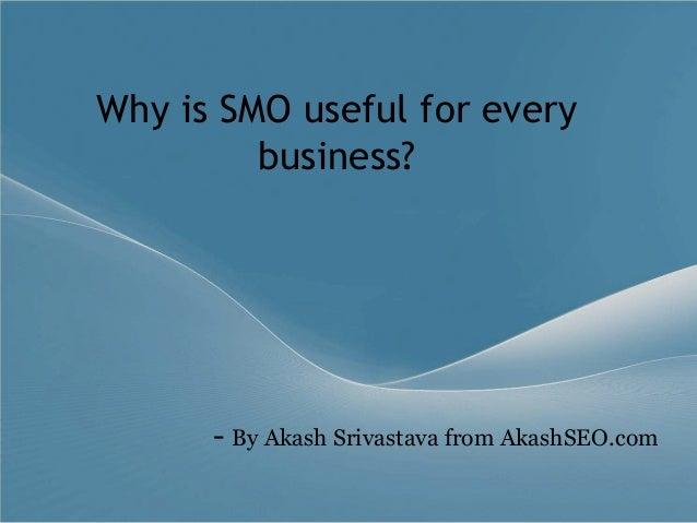 Why is SMO useful for every business? - By Akash Srivastava from AkashSEO.com