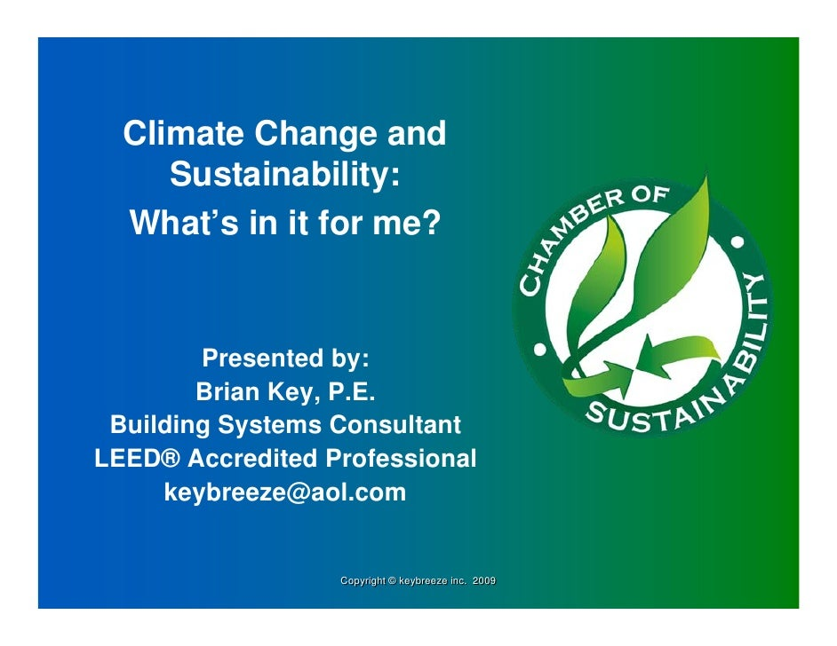 Climate Change and      Sustainability:   What's in it for me?           Presented by:         Brian Key, P.E.  Building S...