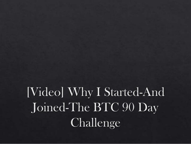 Why i started and joined the btc 90 day challenge