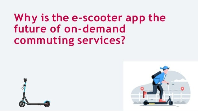 Why is the e-scooter app the future of on-demand commuting services?