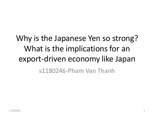 Why is the Japanese Yen so strong?      What is the implications for an     export-driven economy like Japan            s1...